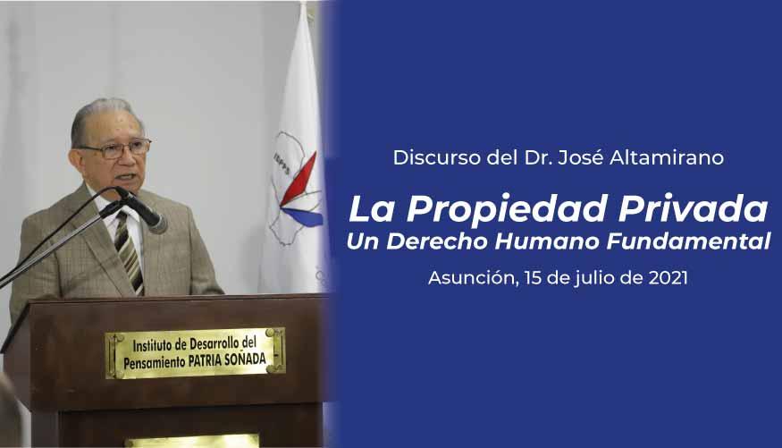 """Discurso del Dr. José Altamirano sobre """"La Propiedad Privada. Un Derecho Humano Fundamental"""""""